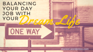 Balancing Your Day Job with Your Dream Life